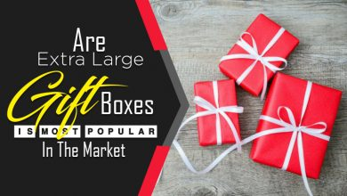 Photo of Are Extra Large Gift Boxes Being Most Popular In The Market
