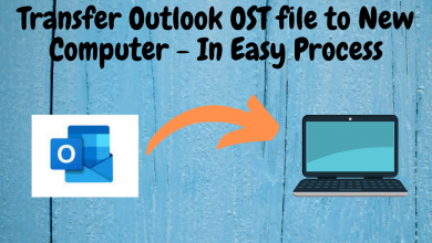 Photo of Transfer Outlook OST file to New Computer – In Easy Process