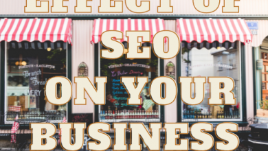 Photo of Know The Effect Of SEO On Your Business